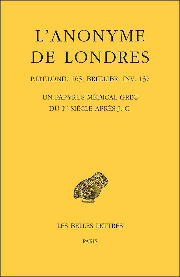 L' ANONYME DE LONDRES - UN PAPYRUS MEDICAL GREC DU IER SIECLE APRES J.-C.