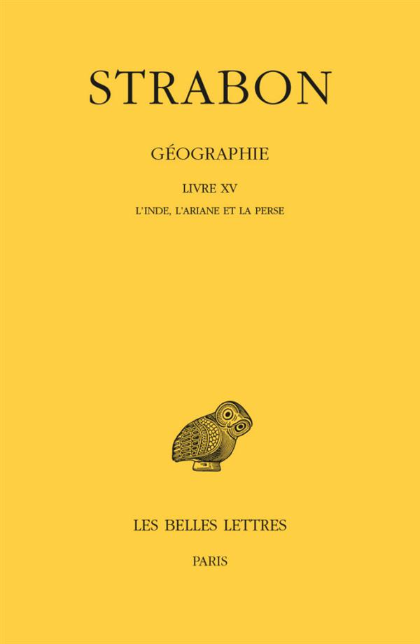 GEOGRAPHIE. TOME XII. LIVRE XV - L'INDE, L'ARIANE ET LA PERSE