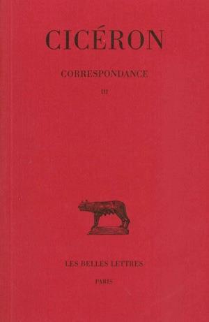 CORRESPONDANCE. TOME III : LETTRES CXXII-CCIV - (55-51 AVANT J.-C.)