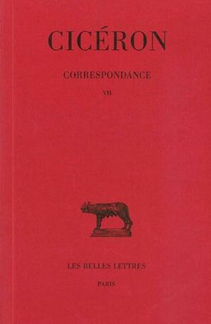 CORRESPONDANCE. TOME VII : LETTRES CCCCLXXVIII-DLXXXVI - (AVRIL 46 -FEVRIER 45 AVANT J.-C.)