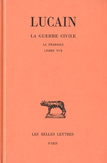 LA GUERRE CIVILE. LA PHARSALE. TOME II : LIVRES VI-X