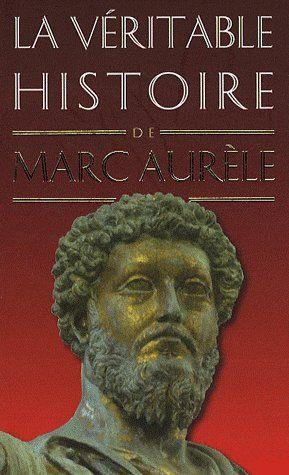 VERITABLE HISTOIRE DE MARC AURELE (LA)