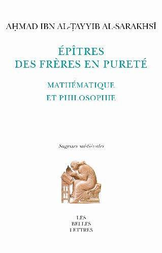 LES EPITRES DES FRERES EN PURETE (RAS  IL IKHW N AL- AF ) - MATHEMATIQUE ET PHILOSOPHIE