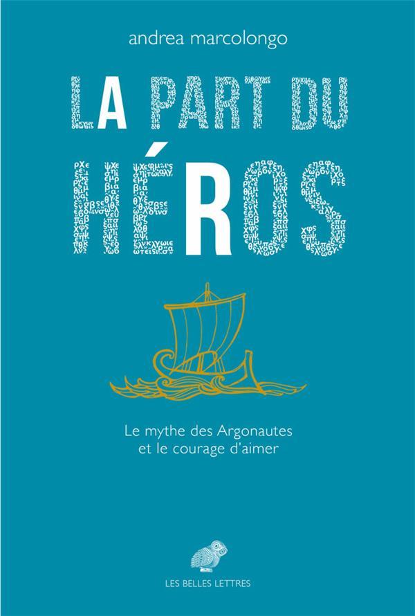 LA PART DU HEROS - LE MYTHE DES ARGONAUTES ET LE COURAGE D AIMER