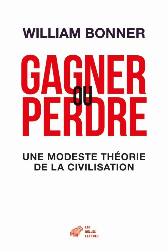 GAGNER OU PERDRE - UNE HISTOIRE DES CIVILISATIONS