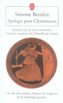 APOLOGIE POUR CLYTEMNESTRE - RACONTEE PAR LA REINE MEURTRIERE, L'HISTOIRE SANGLANTE DE LA FAMILLE DE