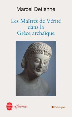 LES MAITRES DE VERITE EN GRECE ARCHAIQUE - INEDIT