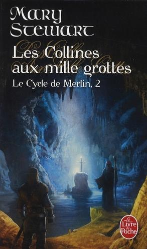 LES COLLINES AUX MILLE GROTTES (LE CYCLE DE MERLIN, TOME 2)
