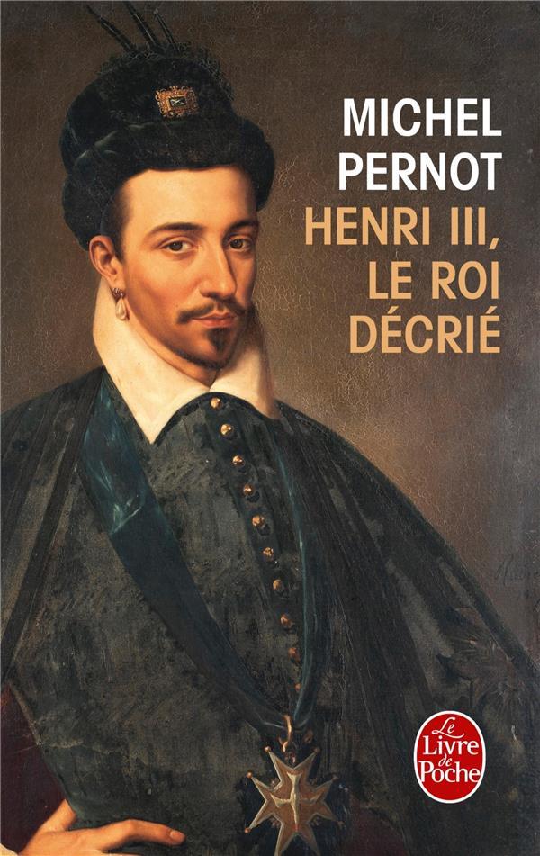 HENRI III, LE ROI DECRIE