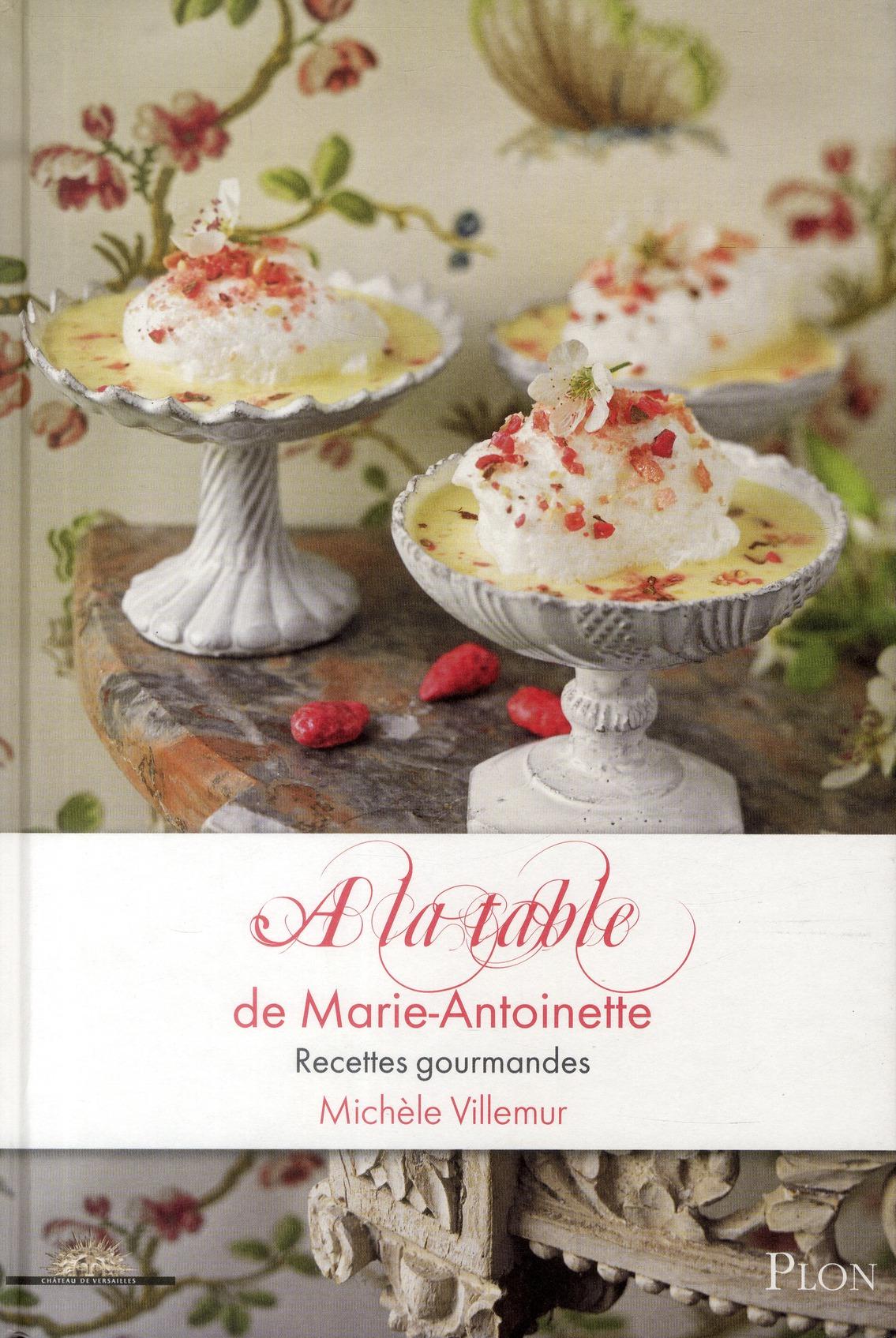 A LA TABLE DE MARIE-ANTOINETTE RECETTES GOURMANDES