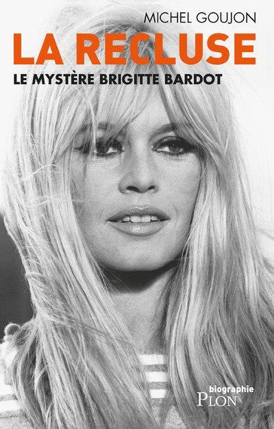 LA RECLUSE - LE MYSTERE BRIGITTE BARDOT