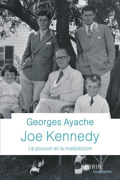 JOE KENNEDY - LE POUVOIR ET LA MALEDICTION
