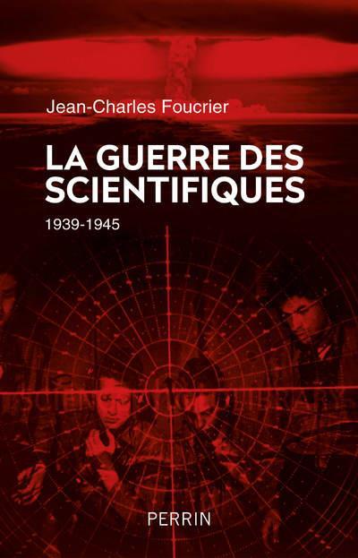 LA GUERRE DES SCIENTIFIQUES (1939-1945)