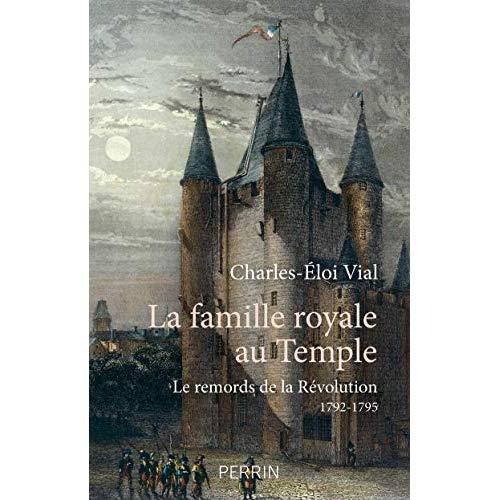LA FAMILLE ROYALE AU TEMPLE - LE REMORDS DE LA REVOLUTION 1792 - 1795
