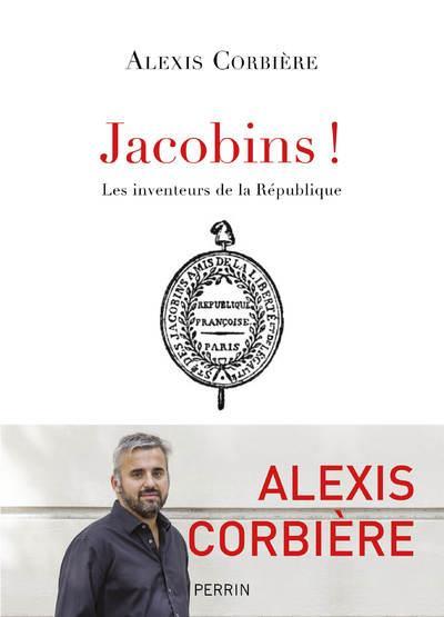 JACOBINS ! - LES INVENTEURS DE LA REPUBLIQUE