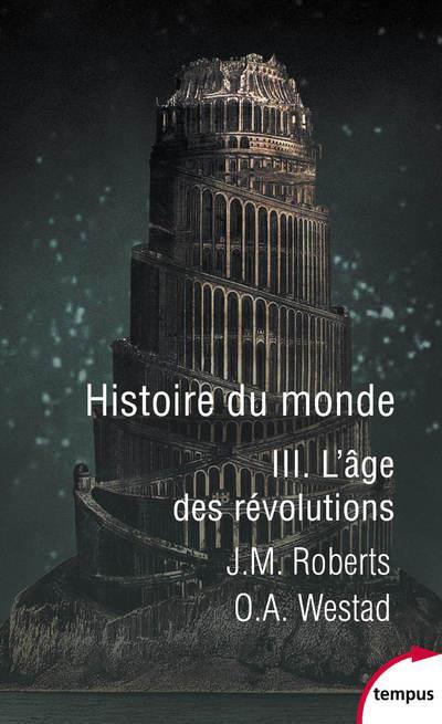 HISTOIRE DU MONDE - TOME 3 L'AGE DES REVOLUTIONS - VOL3