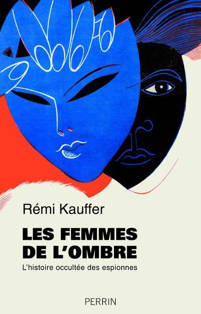 LES FEMMES DE L'OMBRE - L'HISTOIRE OCCULTEE DES ESPIONNES