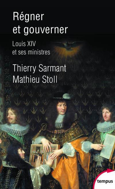 REGNER ET GOUVERNER - LOUIS XIV ET SES MINISTRES