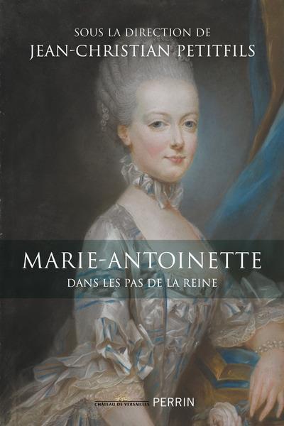 MARIE-ANTOINETTE - DANS LES PAS DE LA REINE