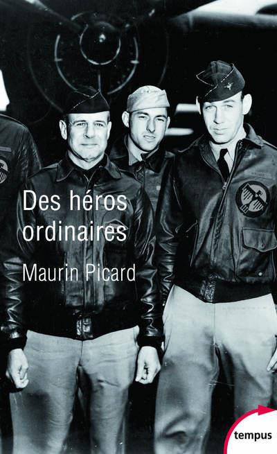 DES HEROS ORDINAIRES - AU COEUR DE LA SECONDE GUERRE MONDIALE