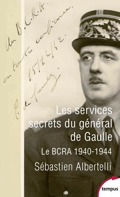 LES SERVICES SECRETS DU GENERAL DE GAULLE - LE BCRA 1940-1944