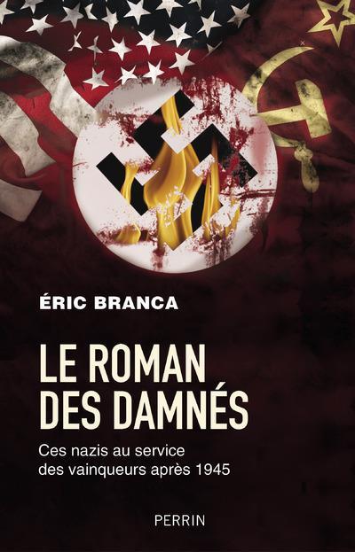 LE ROMAN DES DAMNES - CES NAZIS AU SERVICE DES VAINQUEURS APRES 1945