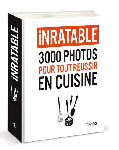 INRATABLE - 3000 PHOTOS POUR TOUT REUSSIR EN CUISINE
