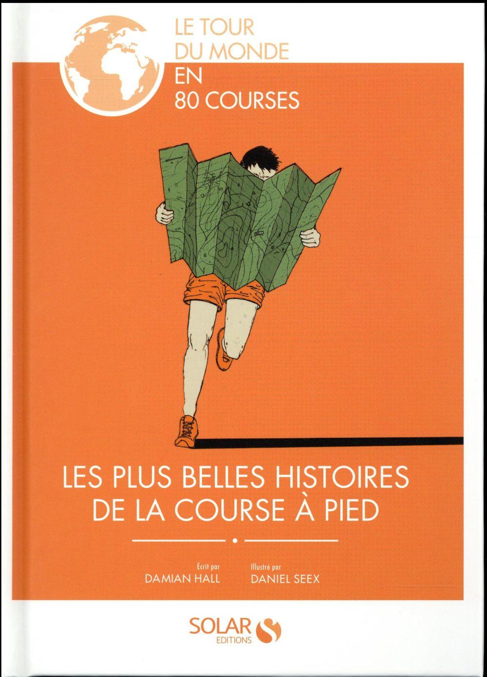 LES PLUS BELLES HISTOIRES DE LA COURSE A PIED - LE TOUR DU MONDE EN 80 COURSES