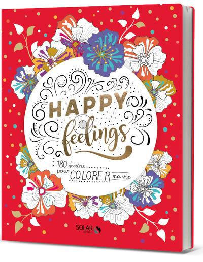 HAPPY FEELINGS - 180 DESSINS POUR COLORER MA VIE