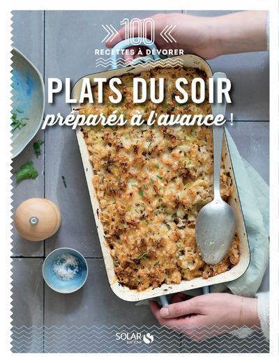 PLATS DU SOIR PREPARES A L'AVANCE - 100 RECETTES A DEVORER