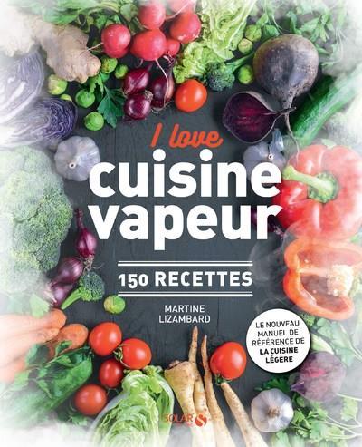 I LOVE CUISINE VAPEUR - 150 RECETTES