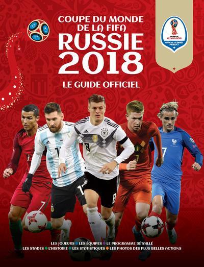 COUPE DU MONDE DE LA FIFA RUSSIE 2018 - LE GUIDE OFFICIEL