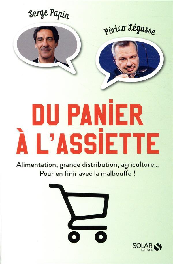 DU PANIER A L'ASSIETTE - ALIMENTATION, GRANDE DISTRIBUTION, AGRICULTURE... POUR EN FINIR AVEC LA MAL