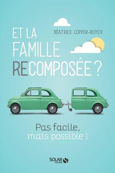 ET LA FAMILLE RECOMPOSEE ? PAS FACILE, MAIS POSSIBLE !