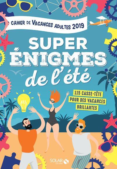 CAHIER DE VACANCES ADULTES 2019 - SUPER ENIGMES DE L'ETE