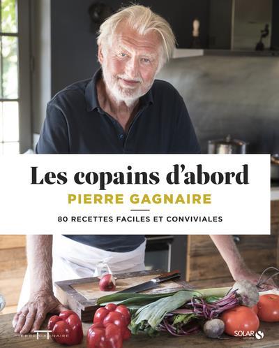 LES COPAINS D'ABORD - 80 RECETTES FACILES ET CONVIVIALES