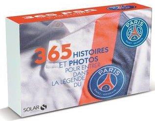 365 HISTOIRES ET PHOTOS POUR ENTRER DANS LA LEGEND DU PSG