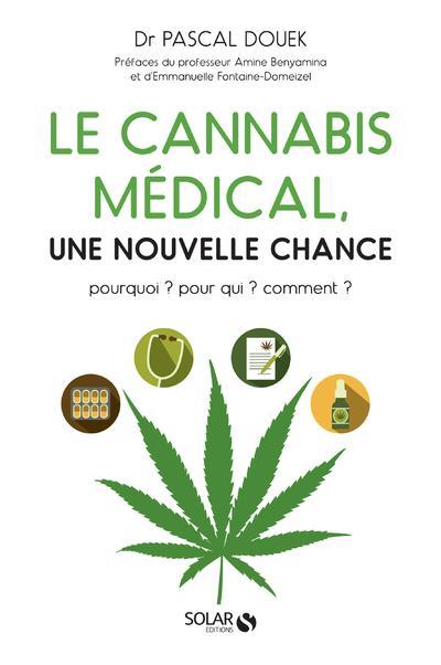 LE CANNABIS MEDICAL, UNE NOUVELLE CHANCE - POURQUOI ? POUR QUI ? COMMENT ?
