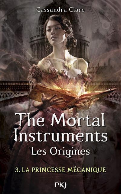 THE MORTAL INSTRUMENTS - LES ORIGINES - TOME 3 LA PRINCESSE MECANIQUE - VOL3