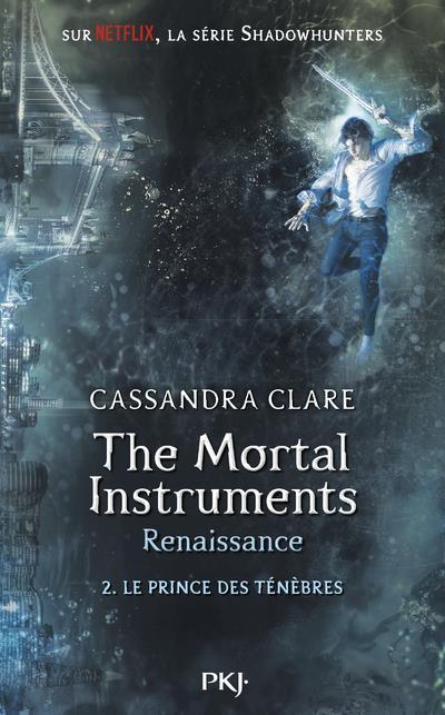 THE MORTAL INSTRUMENTS, RENAISSANCE - TOME 2 LE PRINCE DES TENEBRES