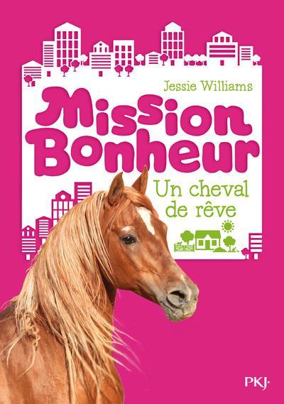 MISSION BONHEUR - TOME 2 UN CHEVAL DE REVE