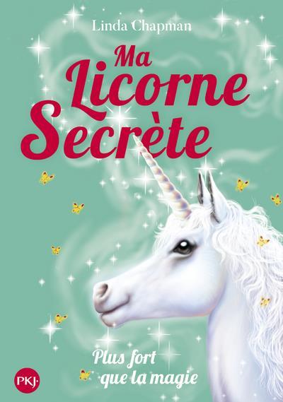 MA LICORNE SECRETE - TOME 5 PLUS FORT QUE LA MAGIE - VOL05