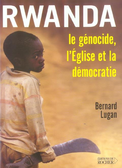 RWANDA : LE GENOCIDE, L'EGLISE ET LA DEMOCRATIE