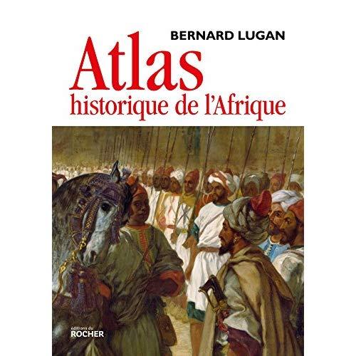 ATLAS HISTORIQUE DE L'AFRIQUE - DES ORIGINES A NOS JOURS