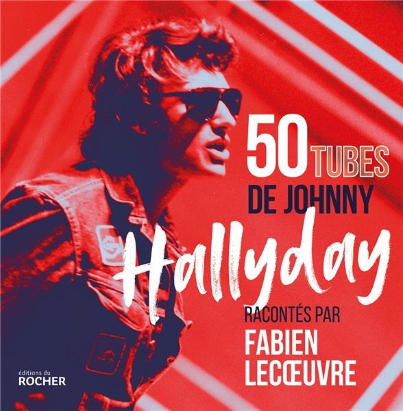 50 TUBES DE JOHNNY HALLYDAY - RACONTES PAR FABIEN LECOEUVRE