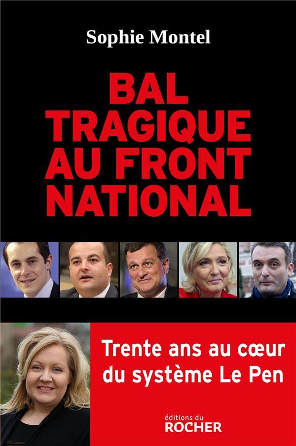 BAL TRAGIQUE AU FRONT NATIONAL - TRENTE ANS AU COEUR DU SYSTEME LE PEN