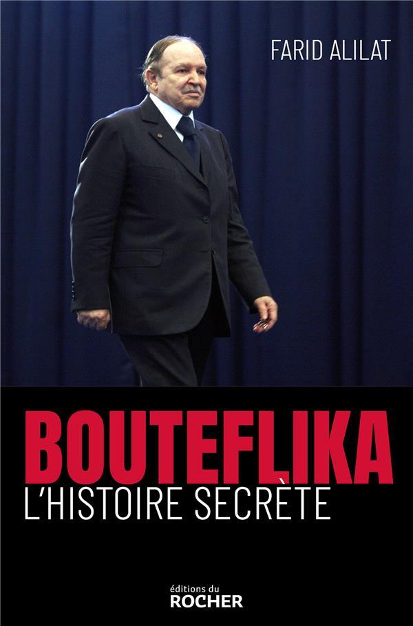 BOUTEFLIKA. L'HISTOIRE SECRETE