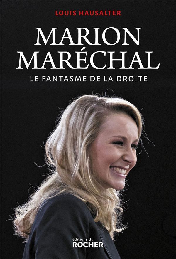 MARION MARECHAL - LE FANTASME DE LA DROITE