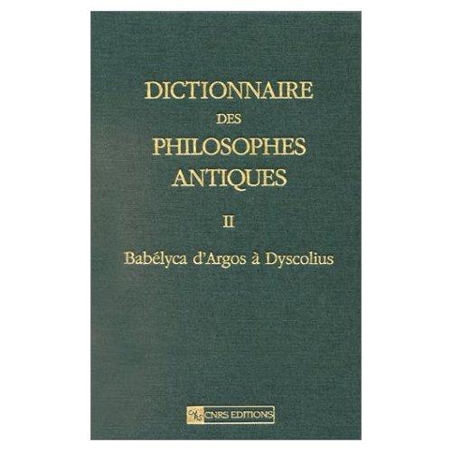 DICTIONNAIRE DES PHILOSOPHES ANTIQUES BABELYCA D'ARGOS A DYSCOLIUS - TOME 2