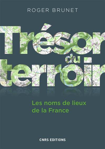 TRESOR DU TERROIR. LES NOMS DE LIEUX DE LA FRANCE
